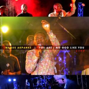 MANUS AKPANKE - YOU ARE/NO GOD LIKE YOU